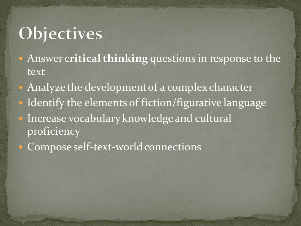 Objectives Answer critical thinking questions in response to the text