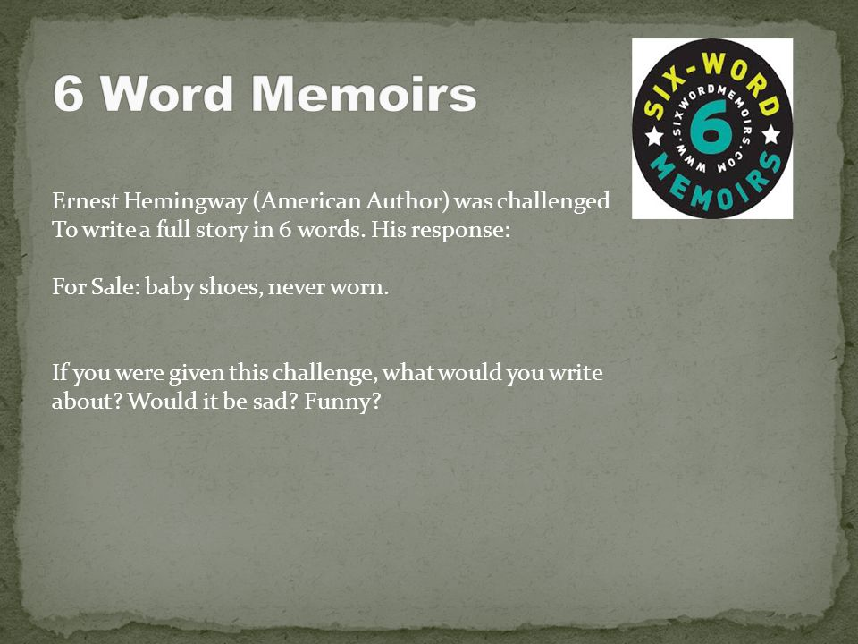 6 Word Memoirs Ernest Hemingway (American Author) was challenged
