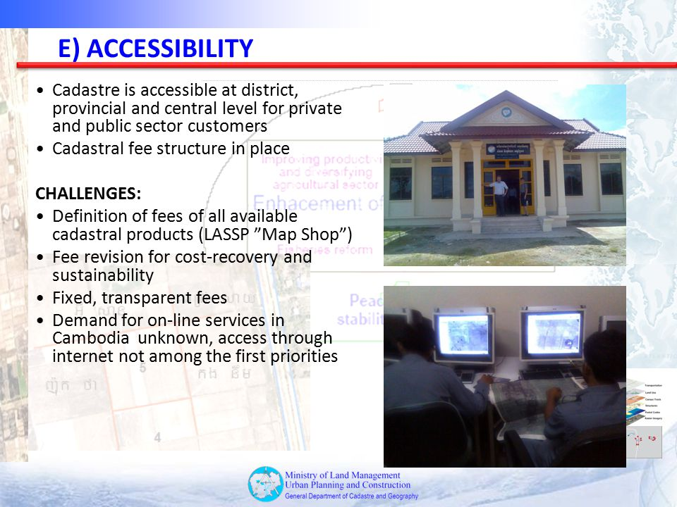 E) ACCESSIBILITY Cadastre is accessible at district, provincial and central level for private and public sector customers.