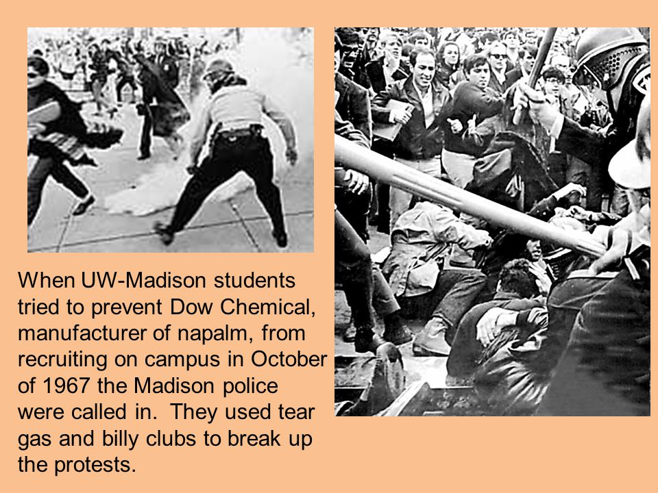 When UW-Madison students tried to prevent Dow Chemical, manufacturer of napalm, from recruiting on campus in October of 1967 the Madison police were called in.