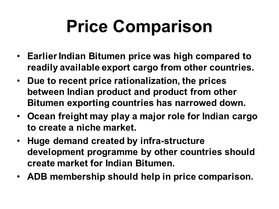 Price Comparison Earlier Indian Bitumen price was high compared to readily available export cargo from other countries.