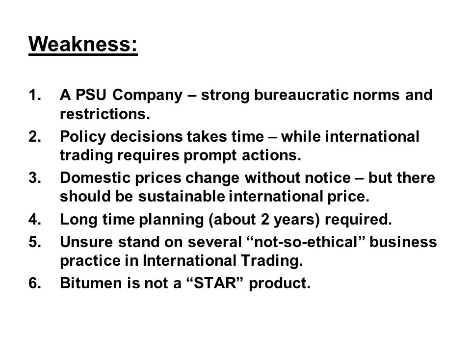 Weakness: A PSU Company – strong bureaucratic norms and restrictions.