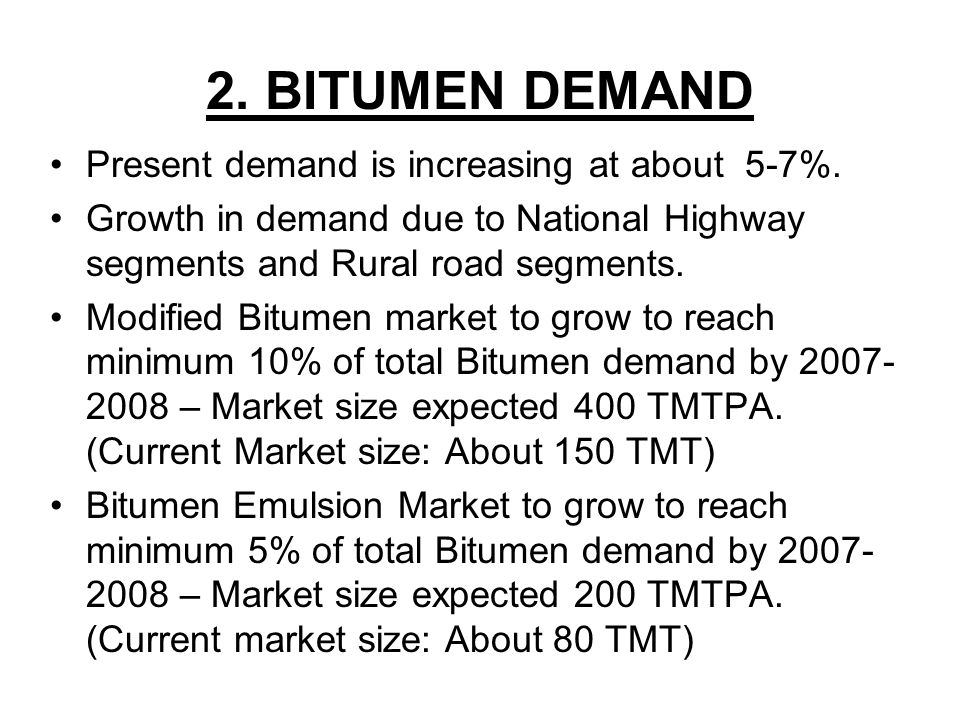 2. BITUMEN DEMAND Present demand is increasing at about 5-7%.