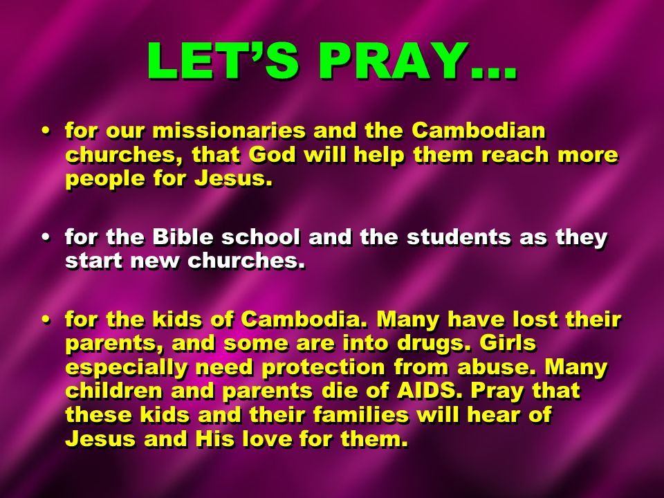 LET'S PRAY… for our missionaries and the Cambodian churches, that God will help them reach more people for Jesus.