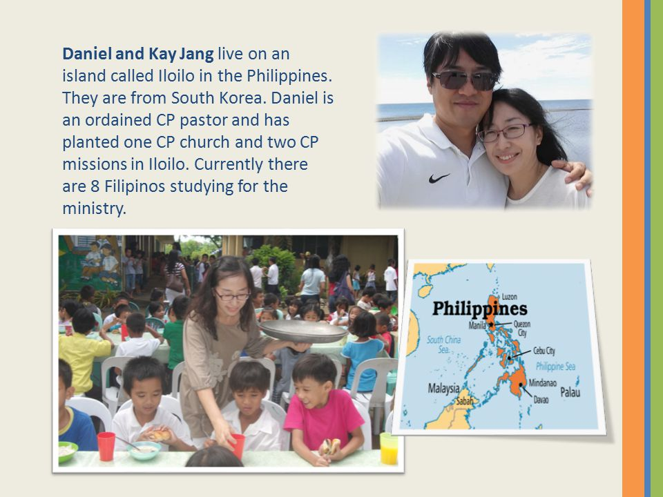 Daniel and Kay Jang live on an island called Iloilo in the Philippines
