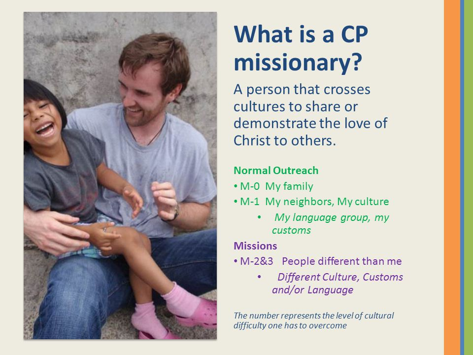 What is a CP missionary A person that crosses cultures to share or demonstrate the love of Christ to others.