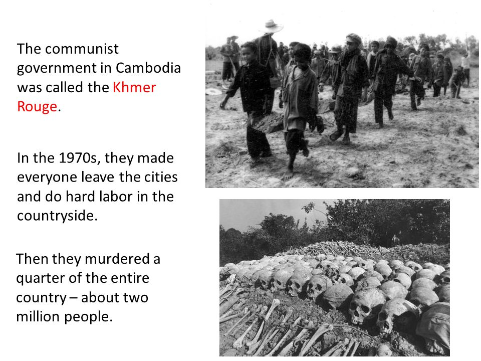 The communist government in Cambodia was called the Khmer Rouge.