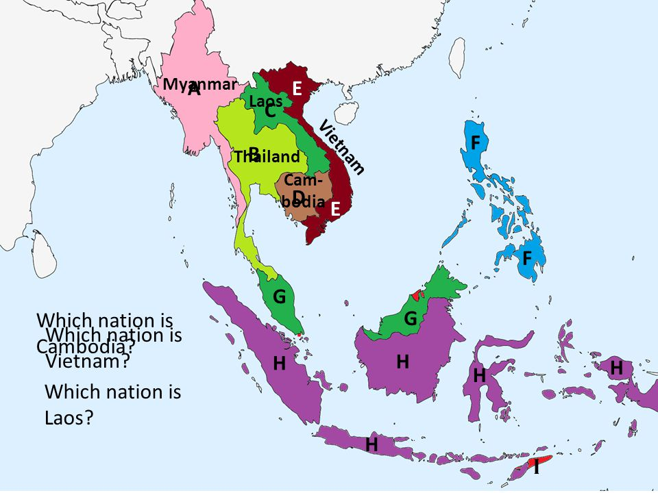 Which nation is Cambodia G Which nation is Vietnam H H H H
