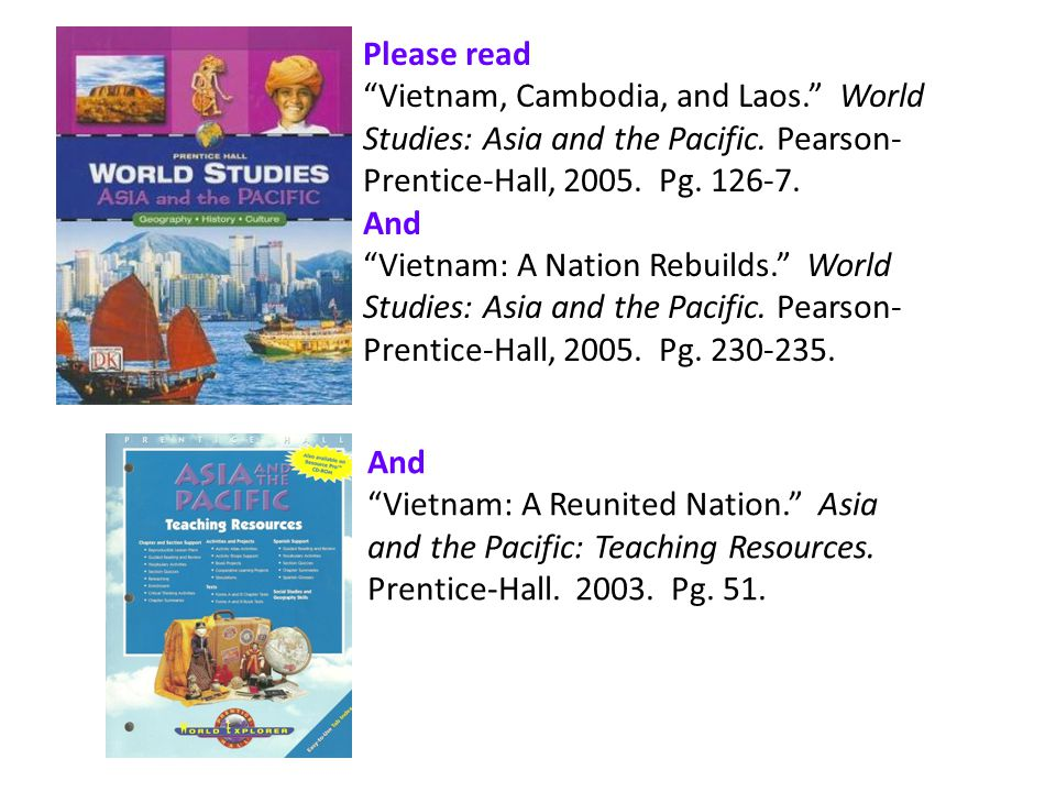 Please read Vietnam, Cambodia, and Laos. World Studies: Asia and the Pacific. Pearson-Prentice-Hall, 2005. Pg. 126-7.
