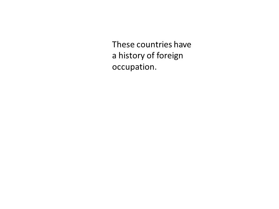 These countries have a history of foreign occupation.