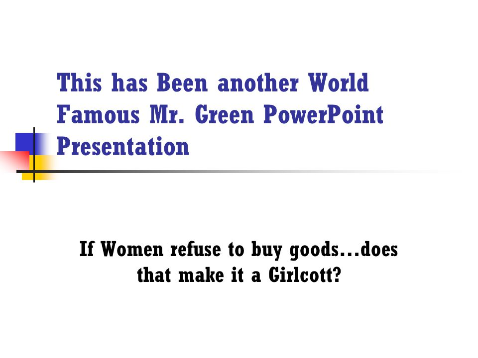 This has Been another World Famous Mr. Green PowerPoint Presentation