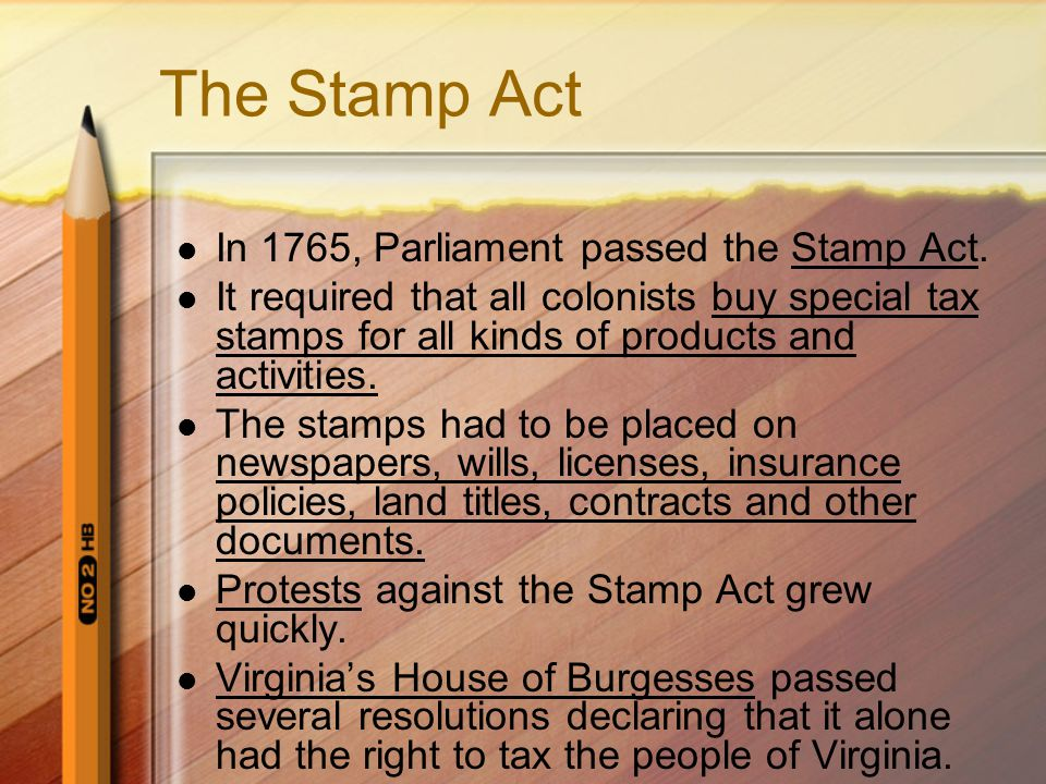 The Stamp Act In 1765, Parliament passed the Stamp Act.