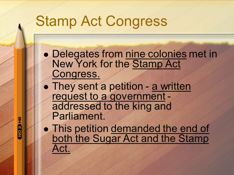 Stamp Act Congress Delegates from nine colonies met in New York for the Stamp Act Congress.