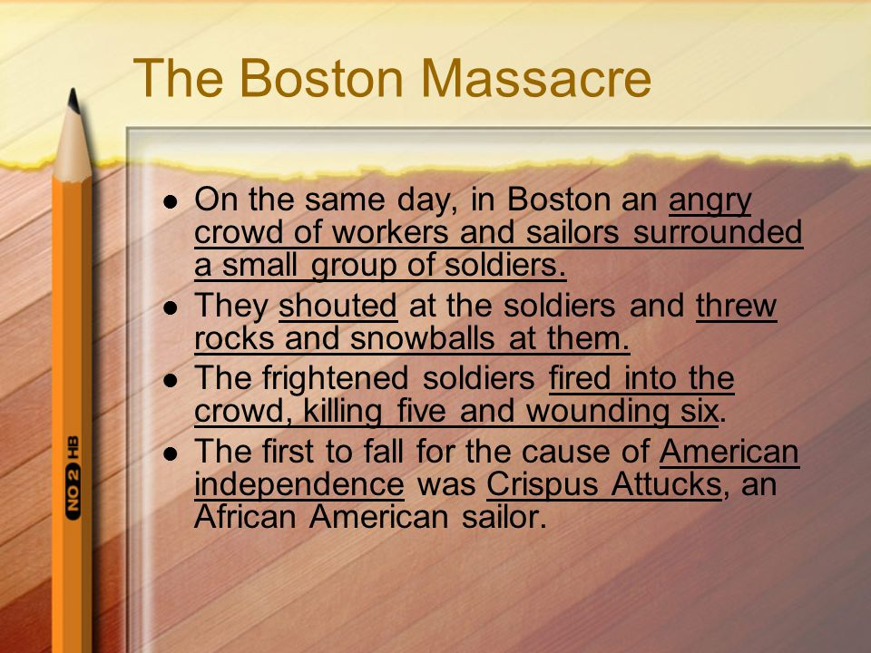 The Boston Massacre On the same day, in Boston an angry crowd of workers and sailors surrounded a small group of soldiers.