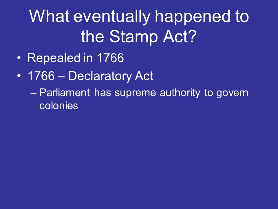 What eventually happened to the Stamp Act