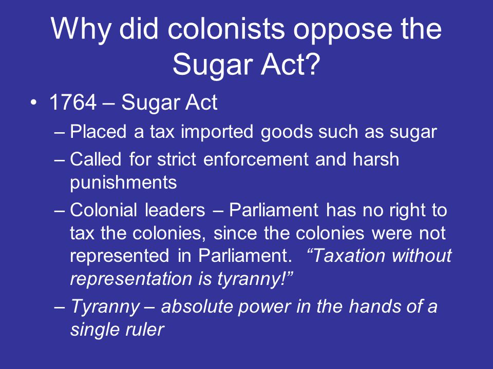 Why did colonists oppose the Sugar Act