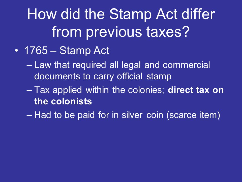 How did the Stamp Act differ from previous taxes