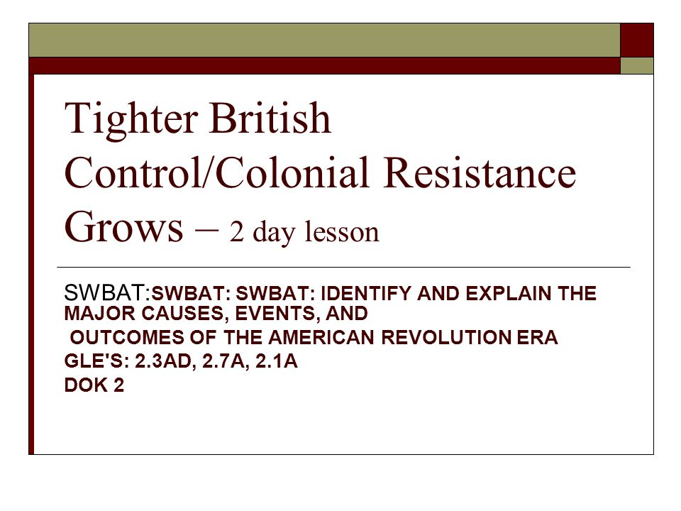 Tighter British Control/Colonial Resistance Grows – 2 day lesson