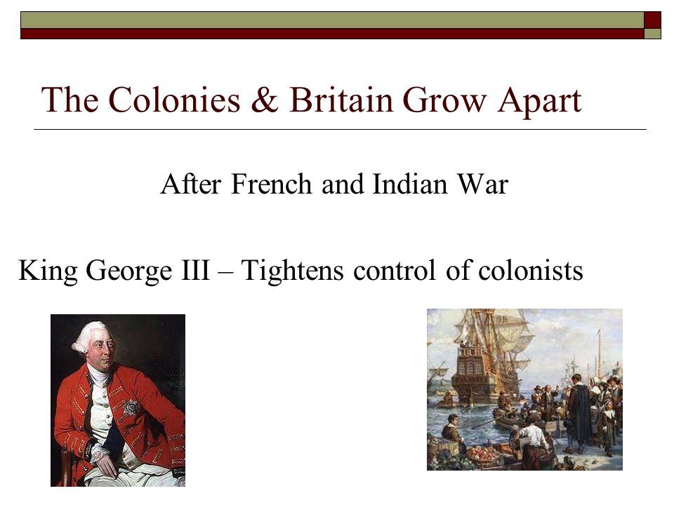 The Colonies & Britain Grow Apart