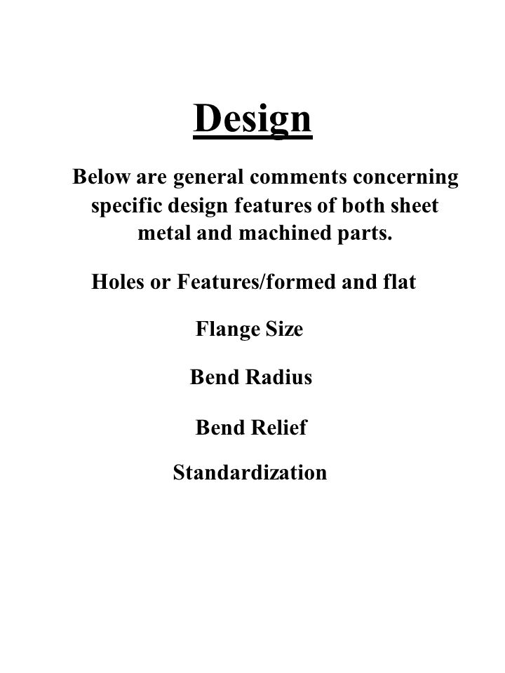 Design Below are general comments concerning specific design features of both sheet metal and machined parts.