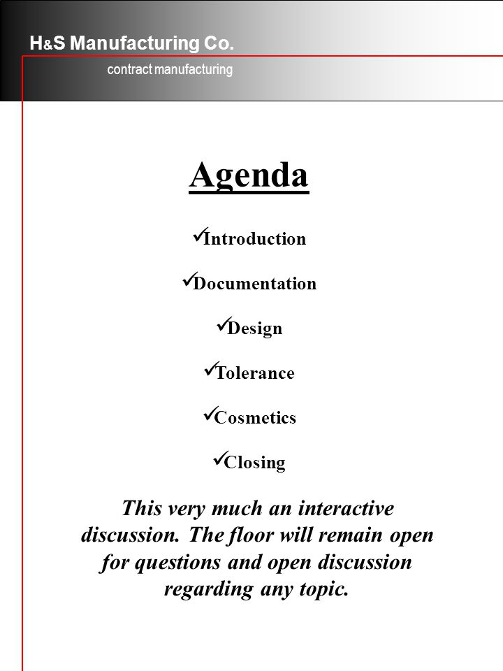 H&S Manufacturing Co. contract manufacturing. Agenda. Introduction. Documentation. Design. Tolerance.