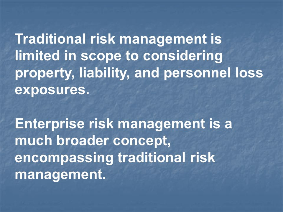 Traditional risk management is limited in scope to considering property, liability, and personnel loss exposures.