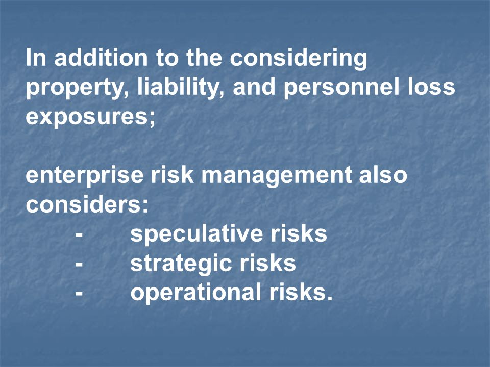 In addition to the considering property, liability, and personnel loss exposures;