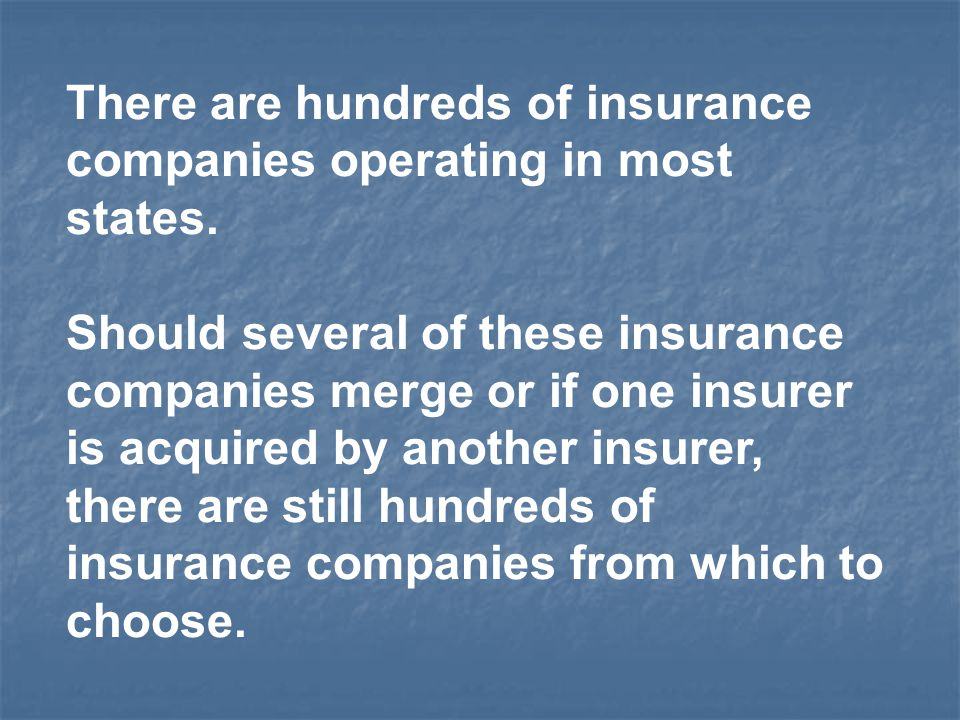 There are hundreds of insurance companies operating in most states.