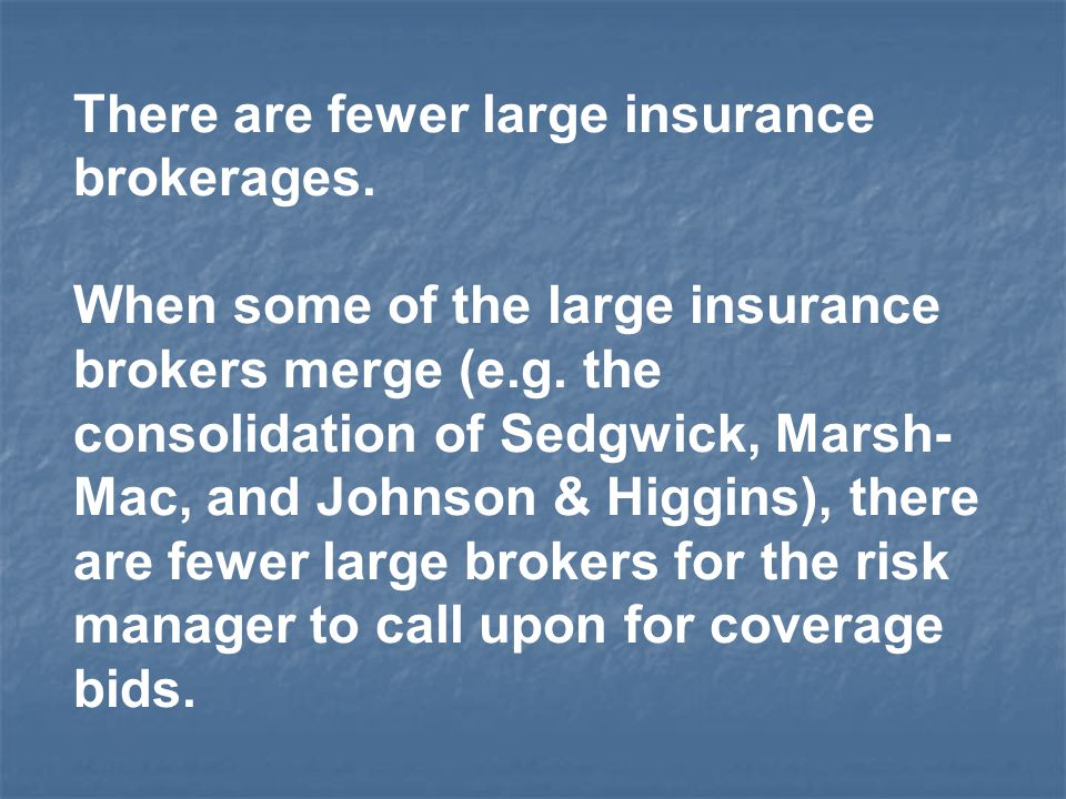 There are fewer large insurance brokerages.