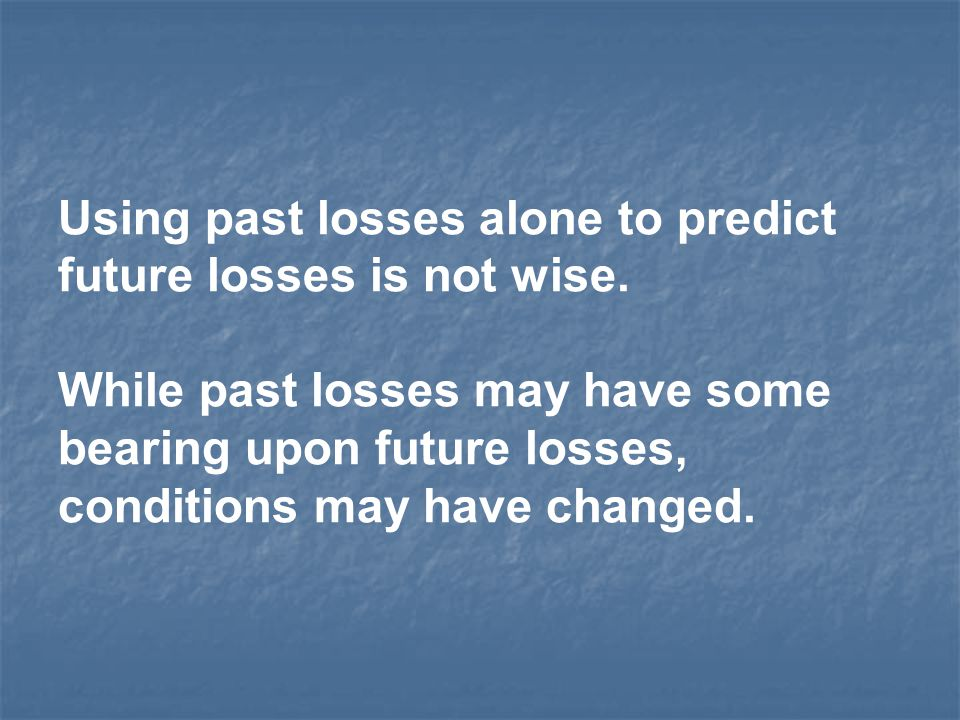 Using past losses alone to predict future losses is not wise.