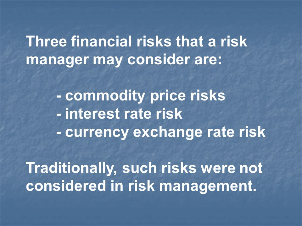 Three financial risks that a risk manager may consider are: