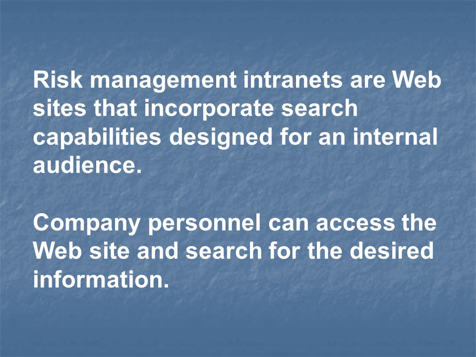 Risk management intranets are Web sites that incorporate search capabilities designed for an internal audience.