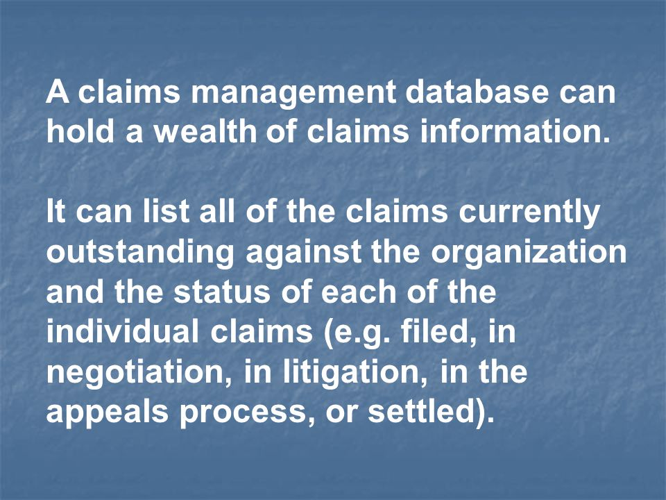 A claims management database can hold a wealth of claims information.
