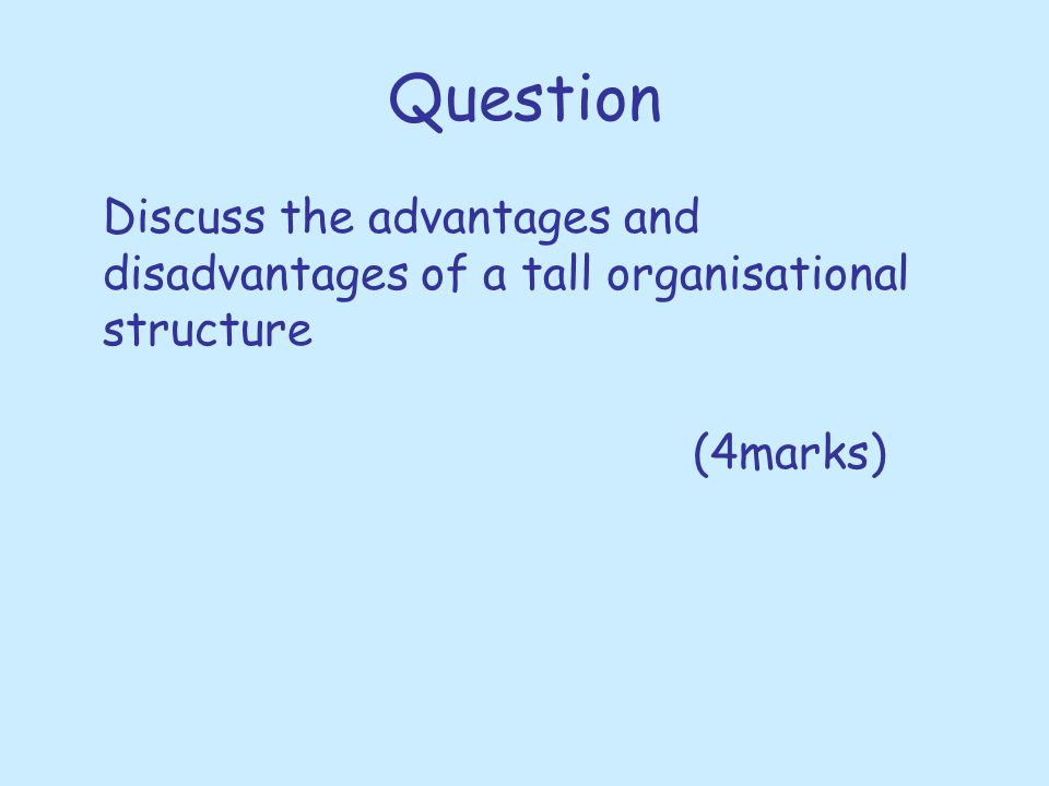 Question Discuss the advantages and disadvantages of a tall organisational structure (4marks)