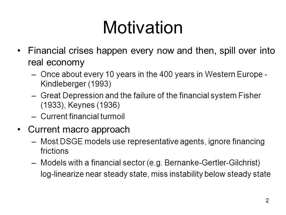 Motivation Financial crises happen every now and then, spill over into real economy.
