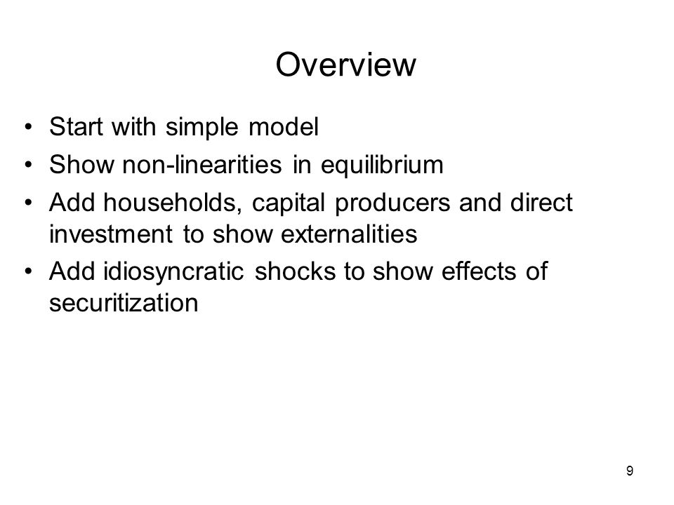 Overview Start with simple model Show non-linearities in equilibrium