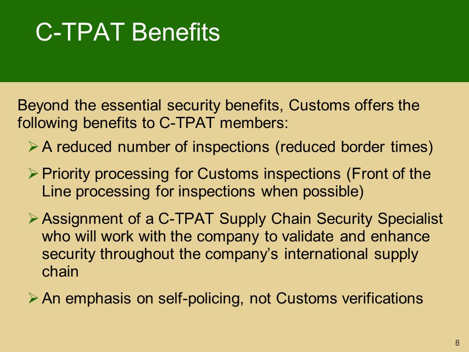 C-TPAT Benefits Beyond the essential security benefits, Customs offers the following benefits to C-TPAT members:
