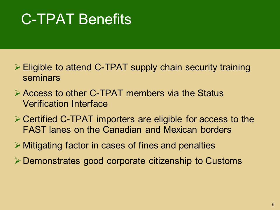 C-TPAT Benefits Eligible to attend C-TPAT supply chain security training seminars.