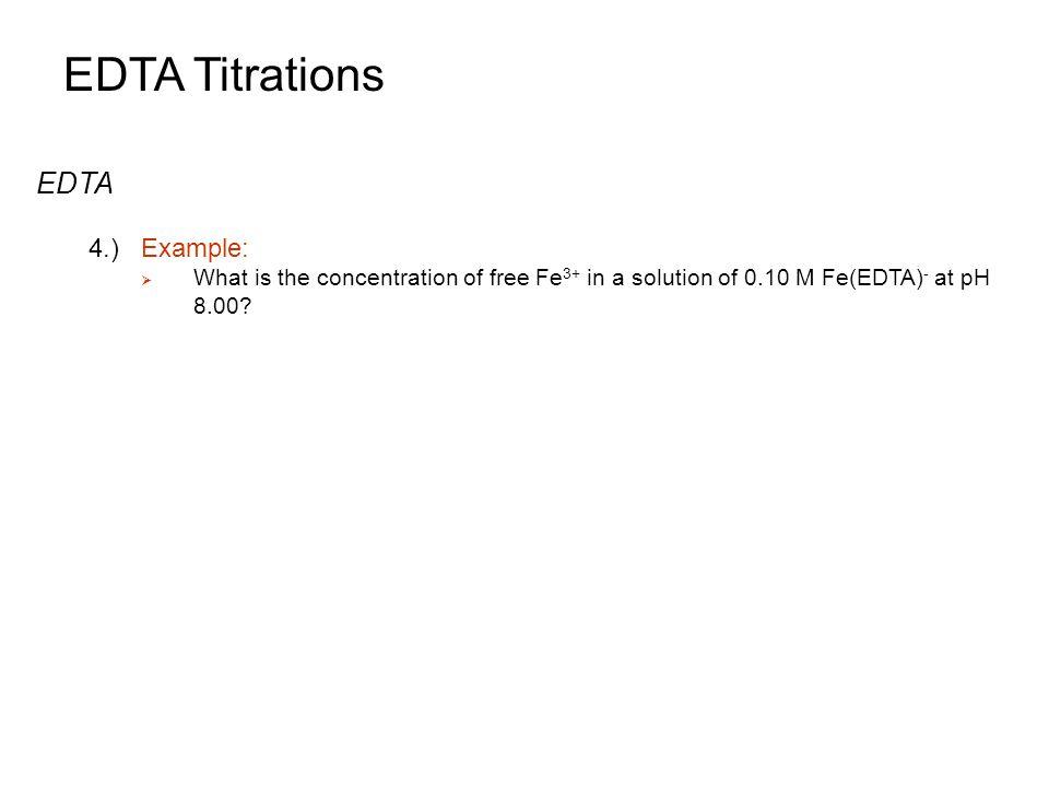 EDTA Titrations EDTA 4.) Example: