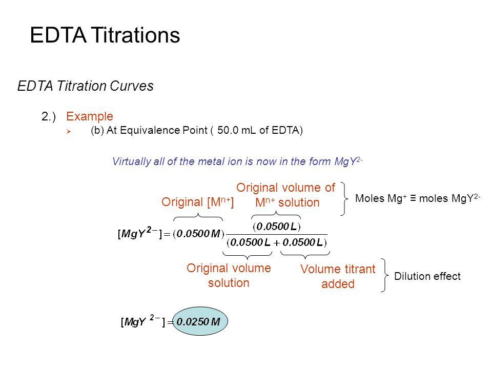 EDTA Titrations EDTA Titration Curves 2.) Example Original volume of
