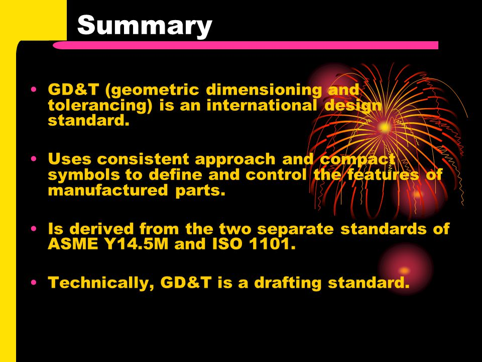 Summary GD&T (geometric dimensioning and tolerancing) is an international design standard.