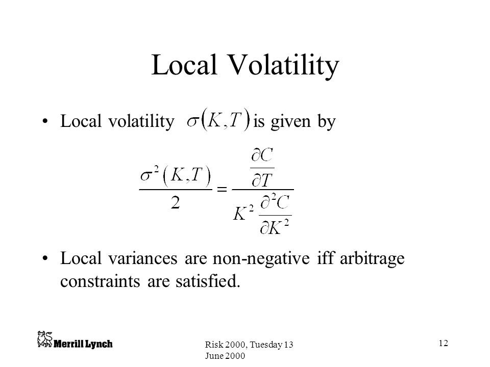 Local Volatility Local volatility is given by
