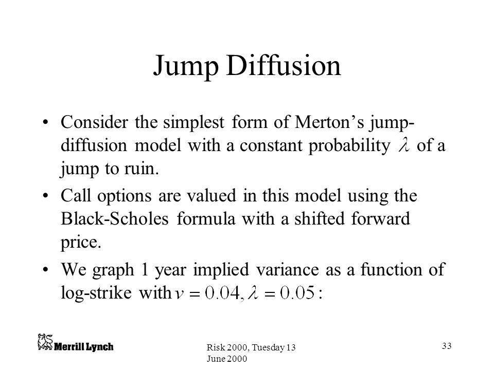 Jump Diffusion Consider the simplest form of Merton's jump-diffusion model with a constant probability of a jump to ruin.