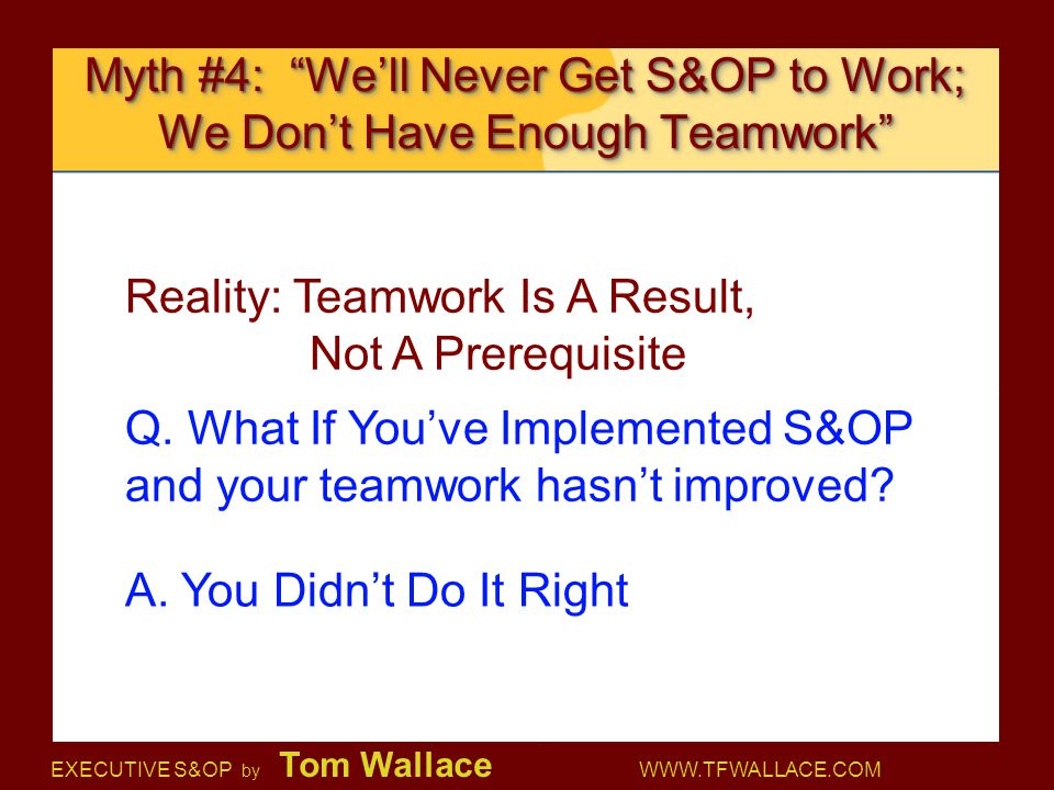 Myth #4: We'll Never Get S&OP to Work; We Don't Have Enough Teamwork