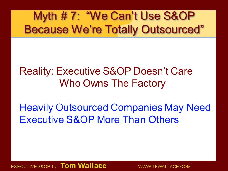 Myth # 7: We Can't Use S&OP Because We're Totally Outsourced