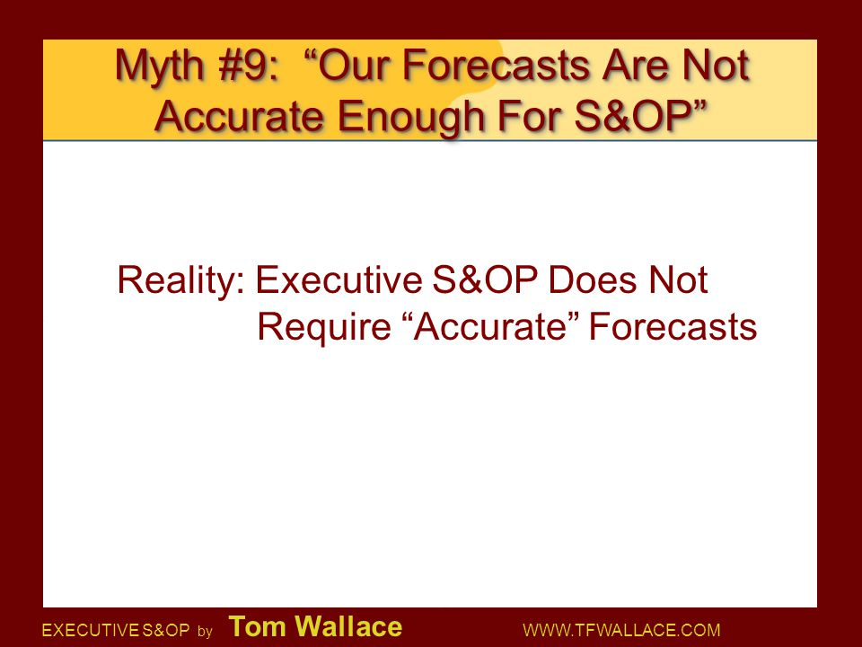 Myth #9: Our Forecasts Are Not Accurate Enough For S&OP