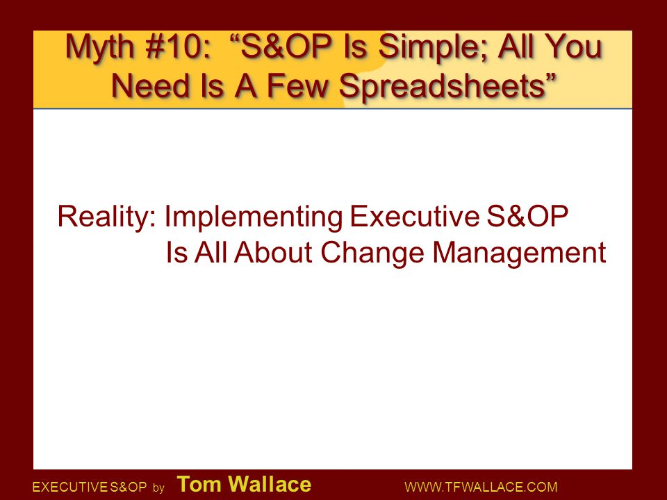 Myth #10: S&OP Is Simple; All You Need Is A Few Spreadsheets