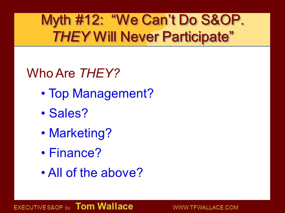 Myth #12: We Can't Do S&OP. THEY Will Never Participate