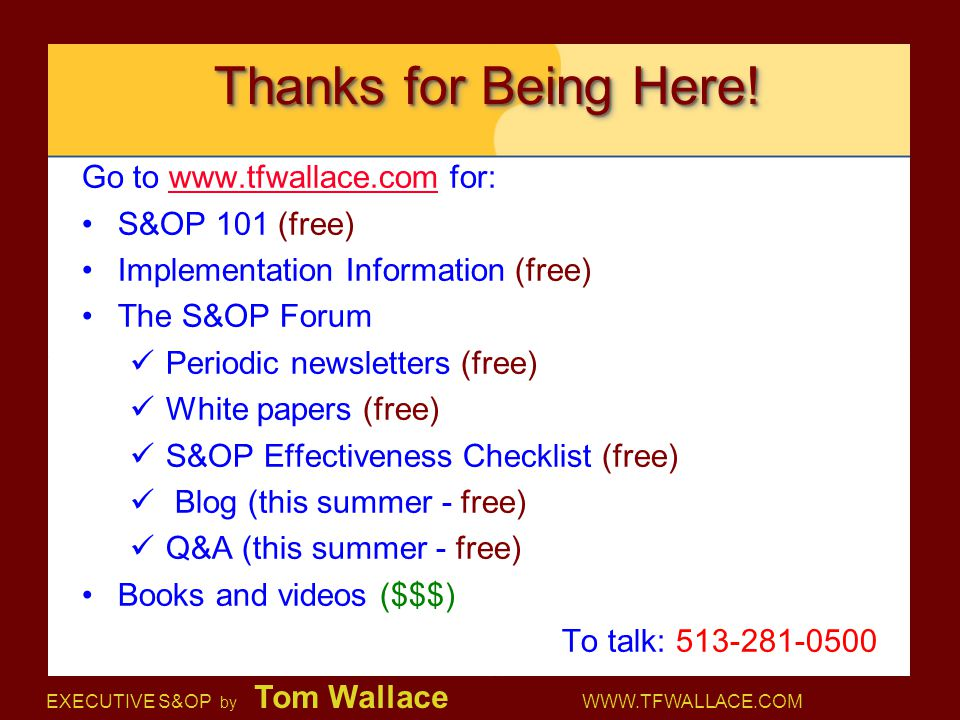 Thanks for Being Here! Go to www.tfwallace.com for: S&OP 101 (free)