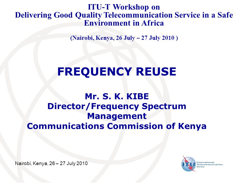 ITU-T Workshop on Delivering Good Quality Telecommunication Service in a Safe Environment in Africa (Nairobi, Kenya, 26 July – 27 July 2010 )